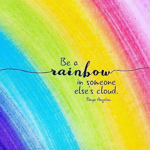 Be a rainbow in someone else's cloud