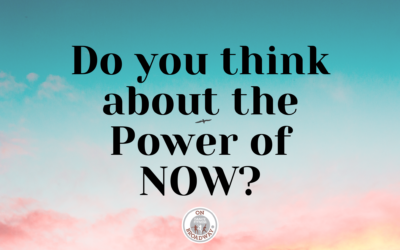 Do you think about the Power of NOW?