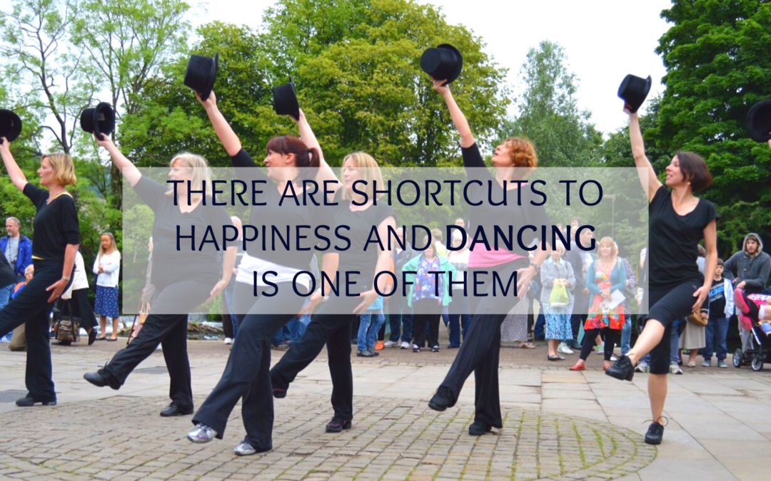 There are shortcuts to happiness… and dancing is one of them!